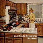 Cozinhando Discografias: Kate Bush