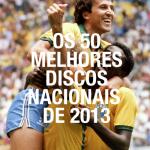 Os 50 Melhores Discos Nacionais de 2013 [10-01]