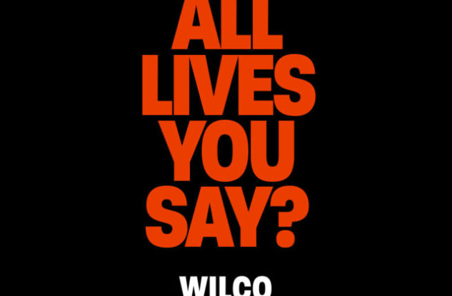 Wilco All Lives You Say